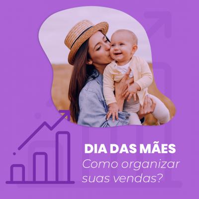 Dia Das Mães • Como se organizar para vender mais!